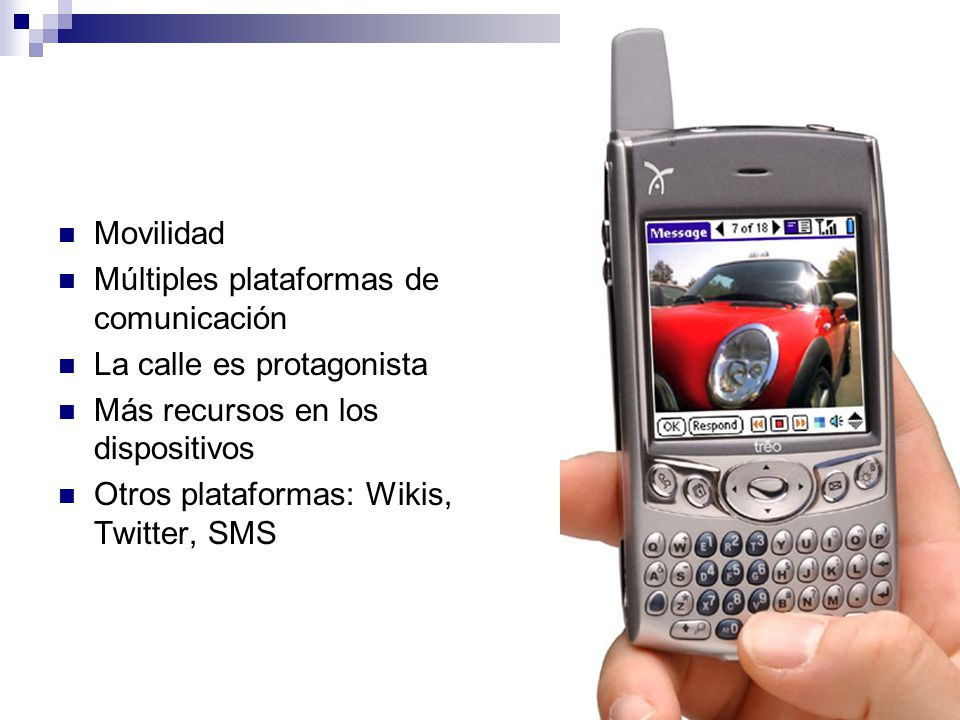 victorsolano.com Movilidad Múltiples plataformas de comunicación La calle es protagonista Más recursos en los dispositivos Otros plataformas: Wikis, T