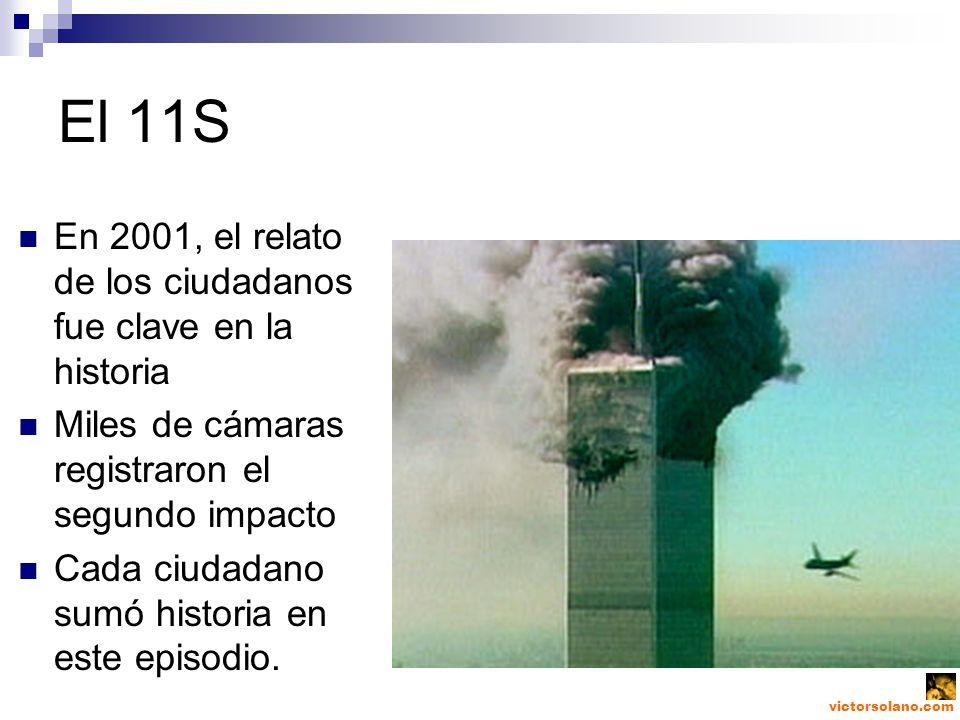 El 11S En 2001, el relato de los ciudadanos fue clave en la historia Miles de cámaras registraron el segundo impacto Cada ciudadano sumó historia en este episodio.