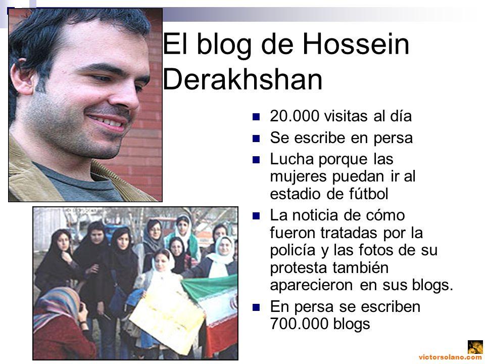 El blog de Hossein Derakhshan 20.000 visitas al día Se escribe en persa Lucha porque las mujeres puedan ir al estadio de fútbol La noticia de cómo fueron tratadas por la policía y las fotos de su protesta también aparecieron en sus blogs.