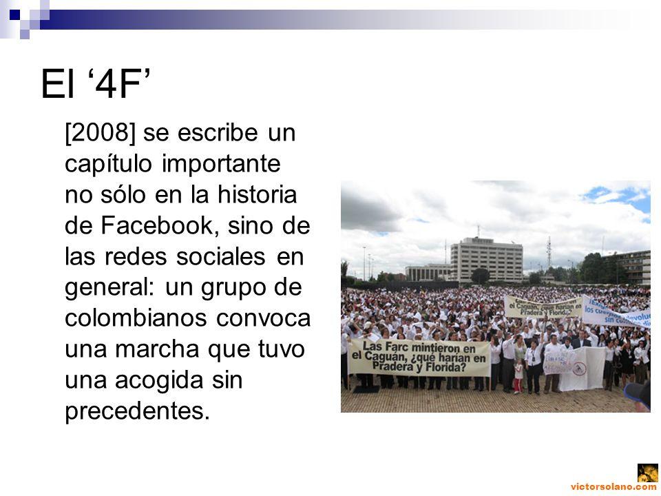 victorsolano.com El 4F [2008] se escribe un capítulo importante no sólo en la historia de Facebook, sino de las redes sociales en general: un grupo de