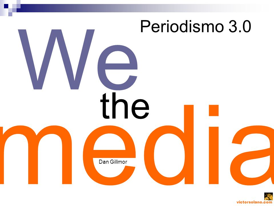 victorsolano.com the Periodismo 3.0 media We Dan Gillmor