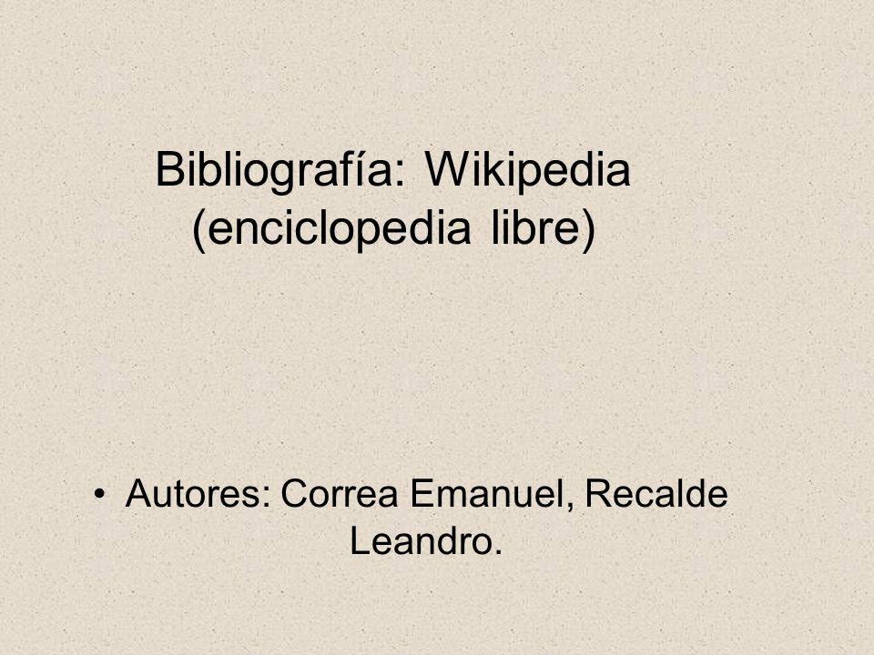 Autores: Correa Emanuel, Recalde Leandro. Bibliografía: Wikipedia (enciclopedia libre)