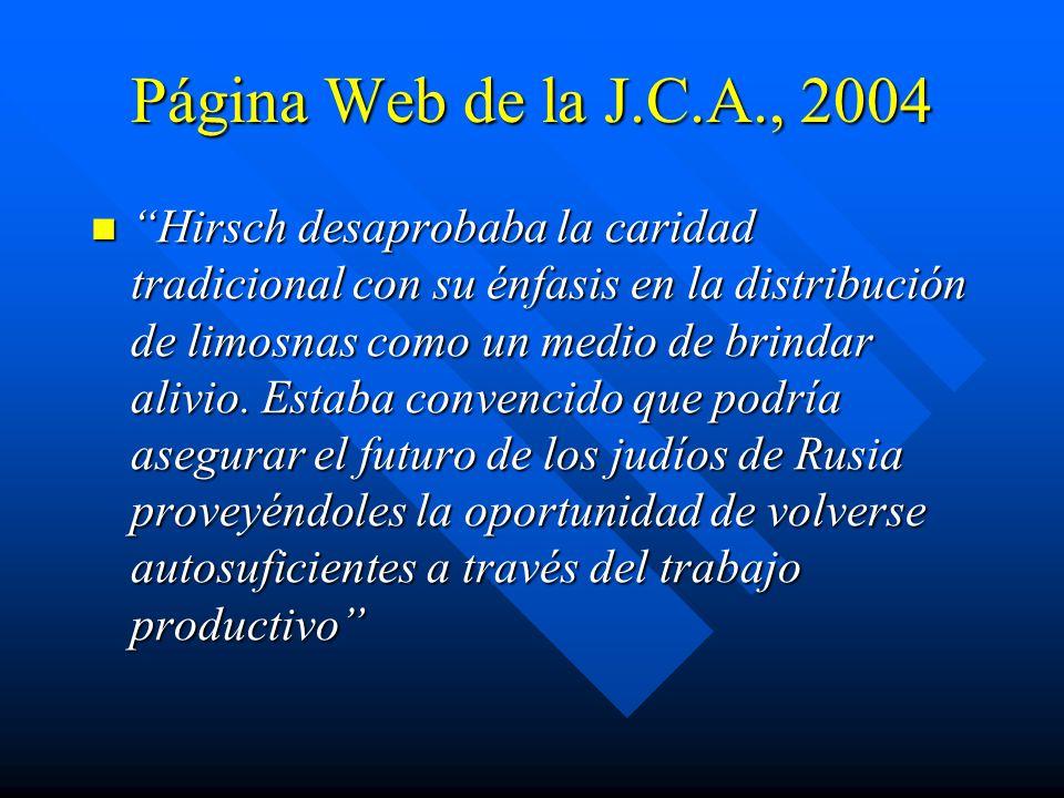 Página Web de la J.C.A., 2004 Hirsch desaprobaba la caridad tradicional con su énfasis en la distribución de limosnas como un medio de brindar alivio.