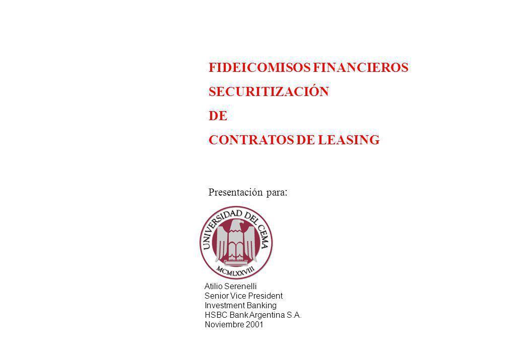 FIDEICOMISOS FINANCIEROS SECURITIZACIÓN DE CONTRATOS DE LEASING Presentación para : Atilio Serenelli Senior Vice President Investment Banking HSBC Ban