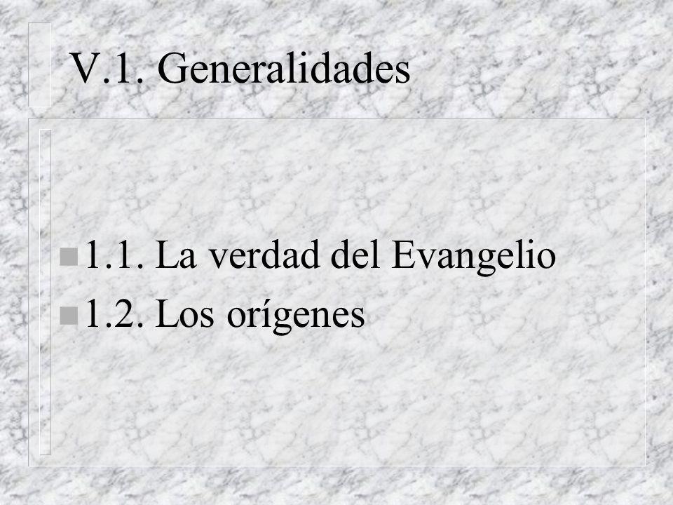 V.1. Generalidades n 1.1. La verdad del Evangelio n 1.2. Los orígenes
