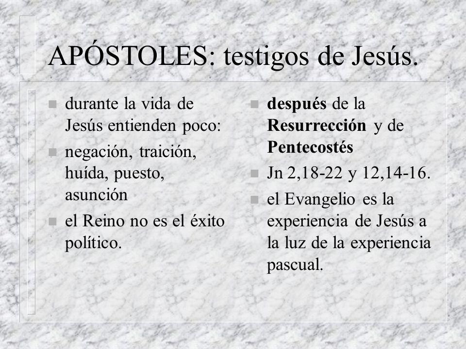APÓSTOLES: testigos de Jesús. n durante la vida de Jesús entienden poco: n negación, traición, huída, puesto, asunción n el Reino no es el éxito polít
