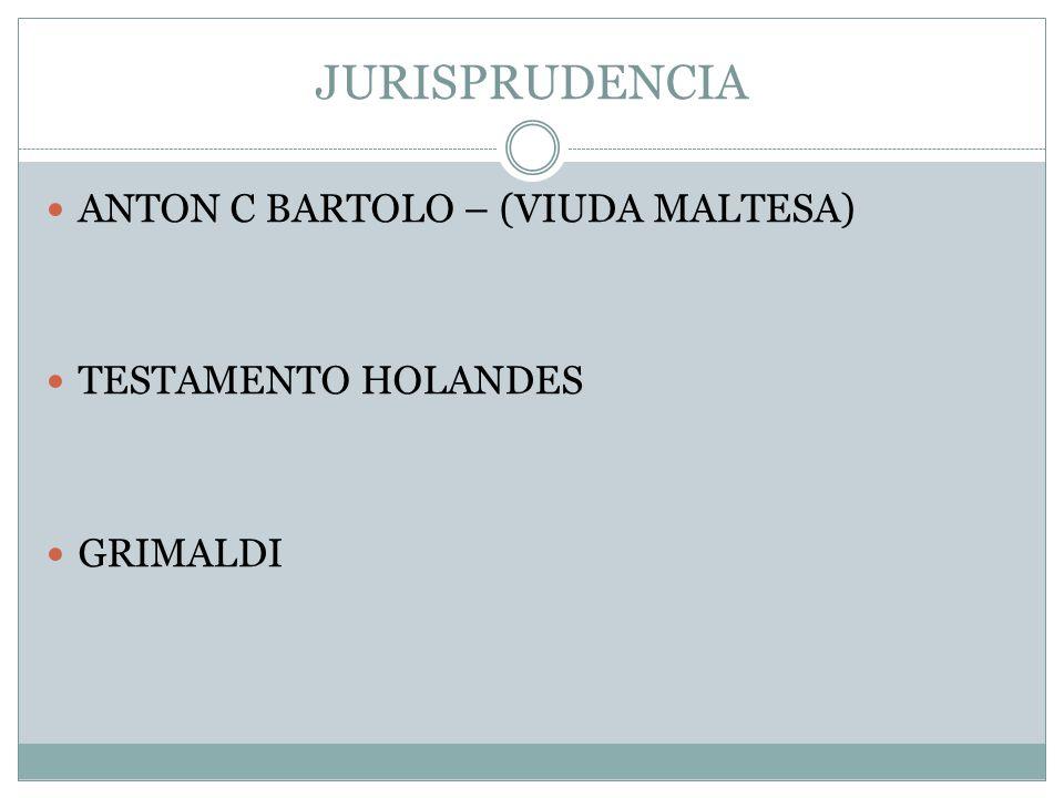 JURISPRUDENCIA ANTON C BARTOLO – (VIUDA MALTESA) TESTAMENTO HOLANDES GRIMALDI