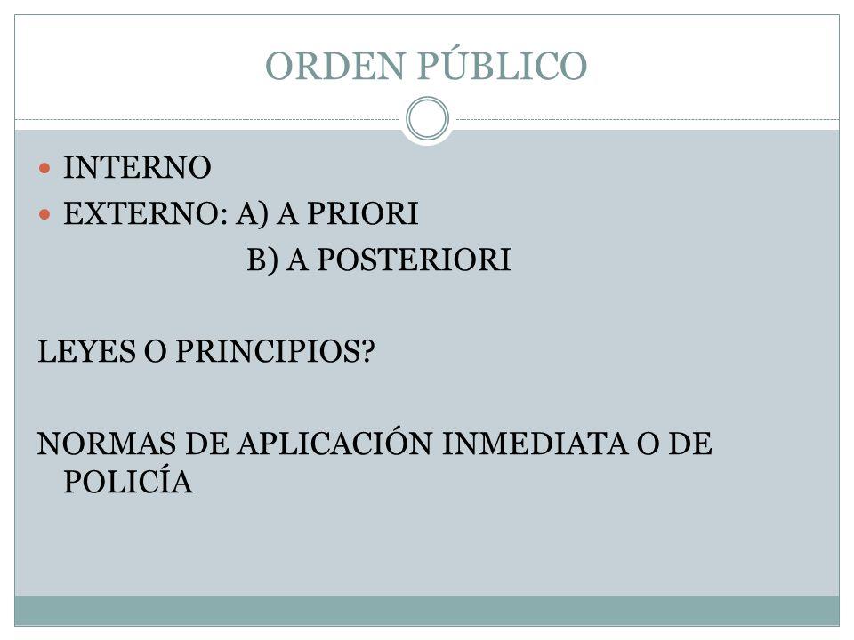 ORDEN PÚBLICO INTERNO EXTERNO: A) A PRIORI B) A POSTERIORI LEYES O PRINCIPIOS? NORMAS DE APLICACIÓN INMEDIATA O DE POLICÍA