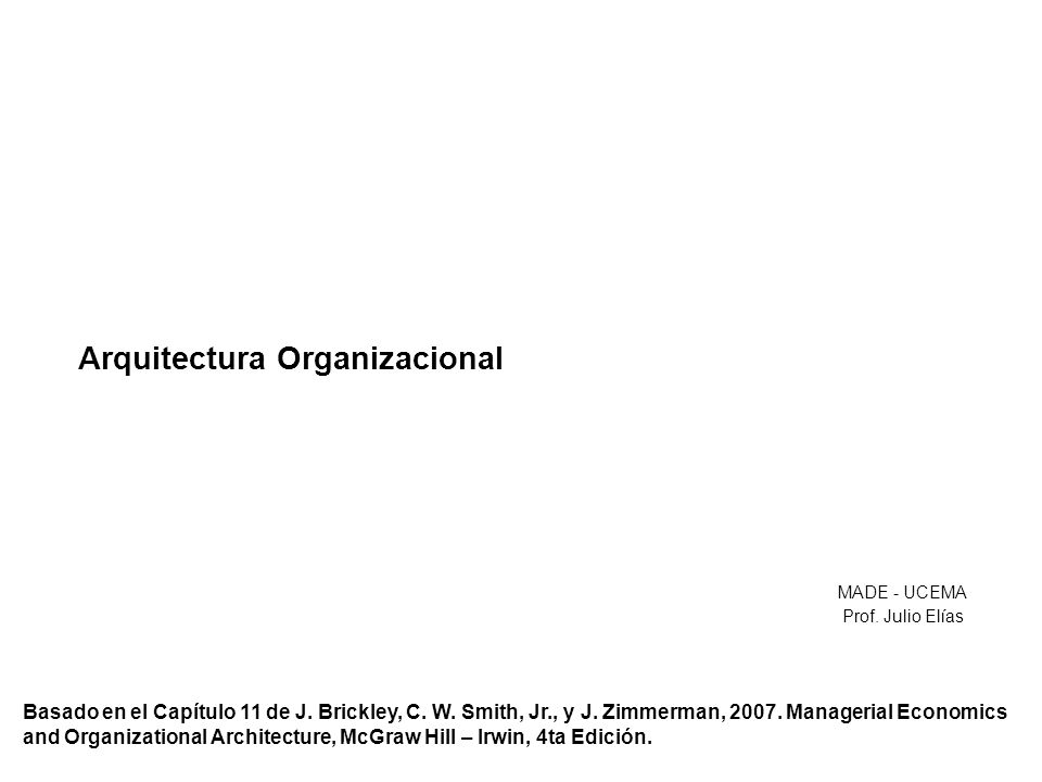 Cambiando la Arquitectura Los beneficios deben exceder los costos Costos –Directos: recursos para diseño y comunicación –Cambios en los sistemas contables y de información –Indirectos: impacto sobre los incentivos de los empleados