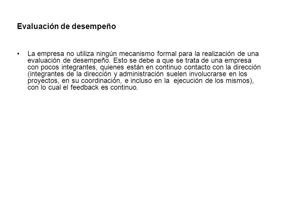 Evaluación de desempeño La empresa no utiliza ningún mecanismo formal para la realización de una evaluación de desempeño.