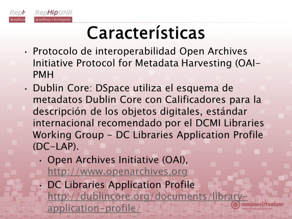 Características Protocolo de interoperabilidad Open Archives Initiative Protocol for Metadata Harvesting (OAI- PMH Dublin Core: DSpace utiliza el esqu