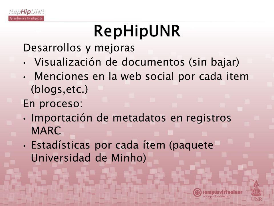 RepHipUNR Desarrollos y mejoras Visualización de documentos (sin bajar) Menciones en la web social por cada item (blogs,etc.) En proceso: Importación