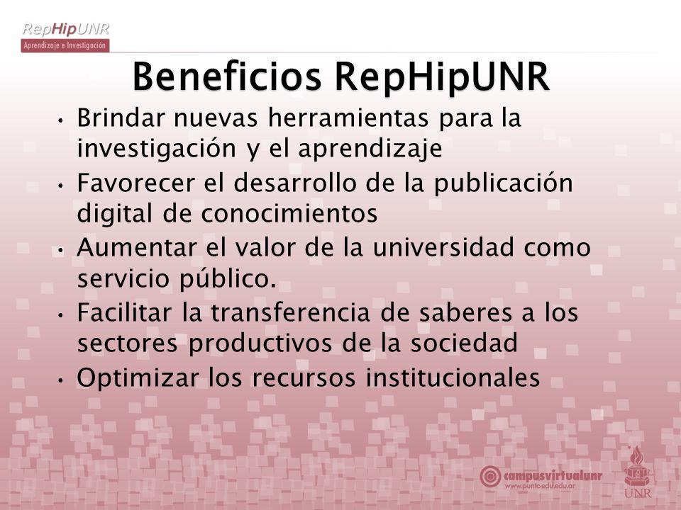 Beneficios RepHipUNR Brindar nuevas herramientas para la investigación y el aprendizaje Favorecer el desarrollo de la publicación digital de conocimie
