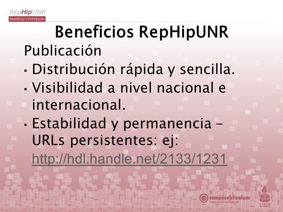 Beneficios RepHipUNR Publicación Distribución rápida y sencilla. Visibilidad a nivel nacional e internacional. Estabilidad y permanencia - URLs persis