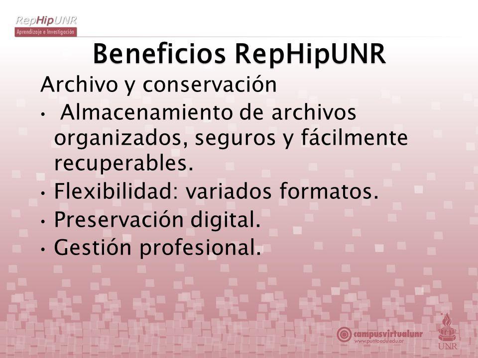 Beneficios RepHipUNR Archivo y conservación Almacenamiento de archivos organizados, seguros y fácilmente recuperables. Flexibilidad: variados formatos