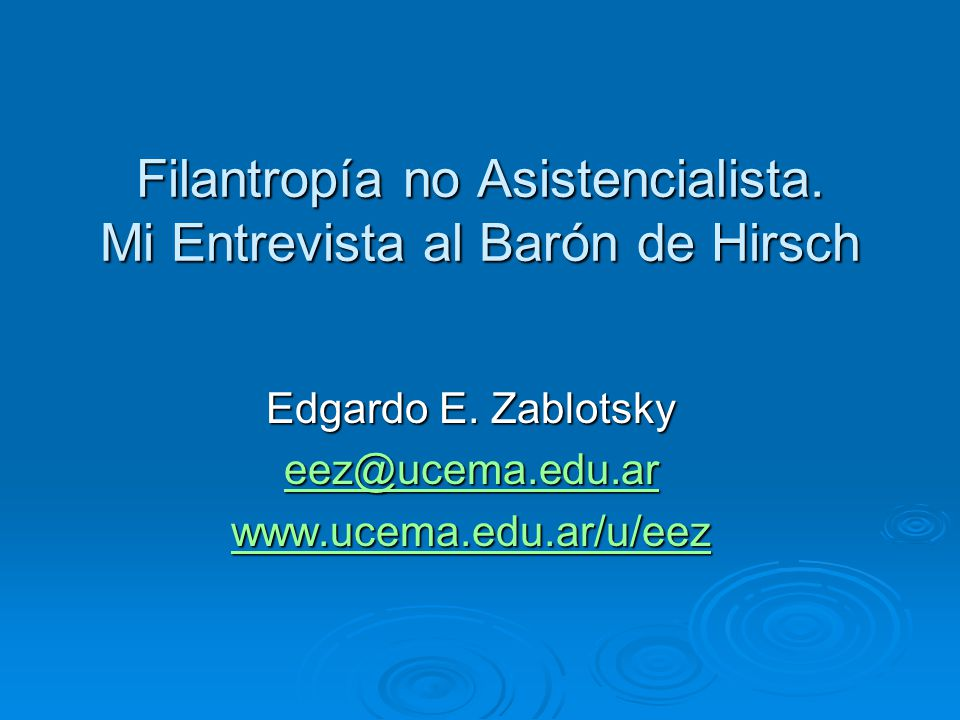 Filantropía no Asistencialista. Mi Entrevista al Barón de Hirsch Edgardo E.