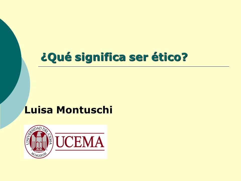 ¿Qué significa ser ético? Luisa Montuschi