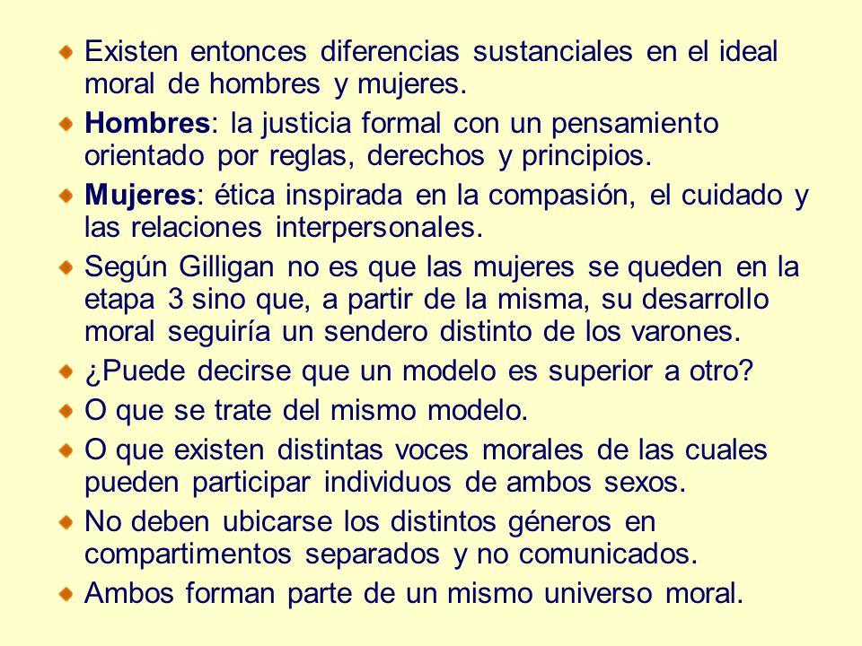 Existen entonces diferencias sustanciales en el ideal moral de hombres y mujeres. Hombres: la justicia formal con un pensamiento orientado por reglas,
