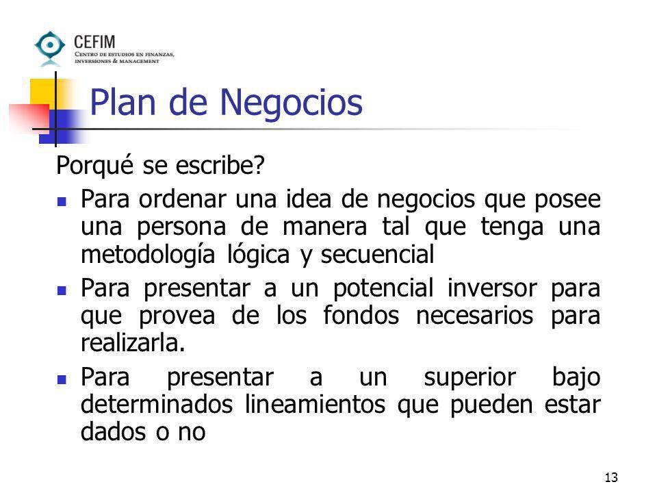 13 Plan de Negocios Porqué se escribe? Para ordenar una idea de negocios que posee una persona de manera tal que tenga una metodología lógica y secuen