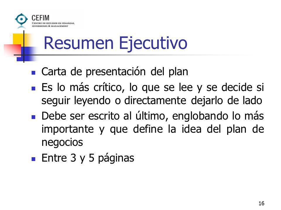16 Resumen Ejecutivo Carta de presentación del plan Es lo más crítico, lo que se lee y se decide si seguir leyendo o directamente dejarlo de lado Debe