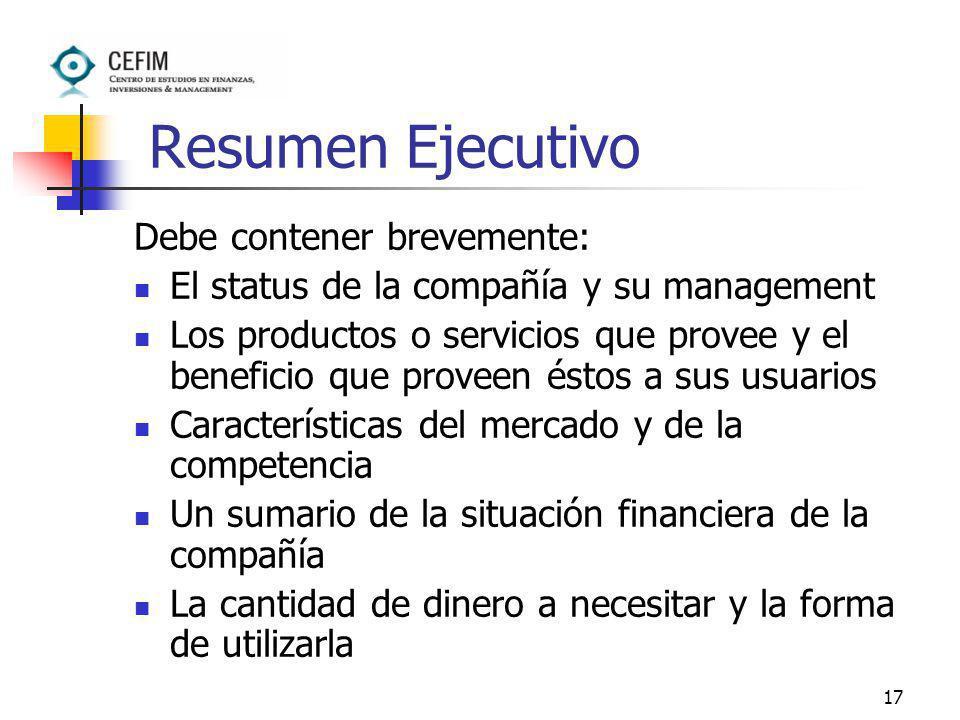 17 Resumen Ejecutivo Debe contener brevemente: El status de la compañía y su management Los productos o servicios que provee y el beneficio que provee