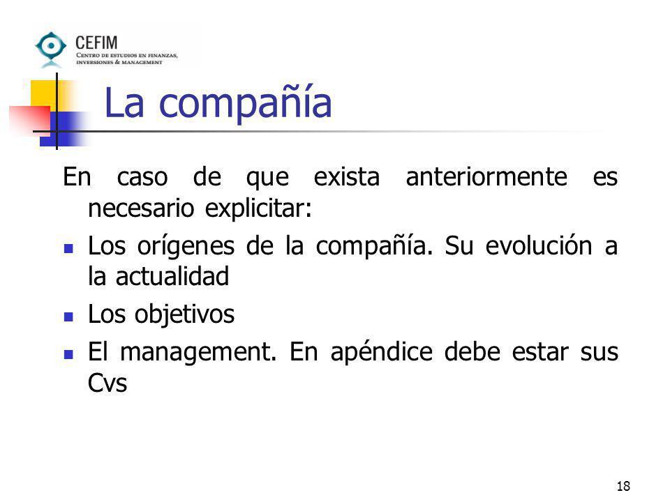 18 La compañía En caso de que exista anteriormente es necesario explicitar: Los orígenes de la compañía. Su evolución a la actualidad Los objetivos El