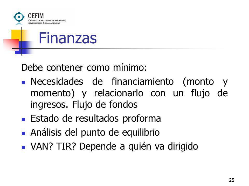 25 Finanzas Debe contener como mínimo: Necesidades de financiamiento (monto y momento) y relacionarlo con un flujo de ingresos. Flujo de fondos Estado