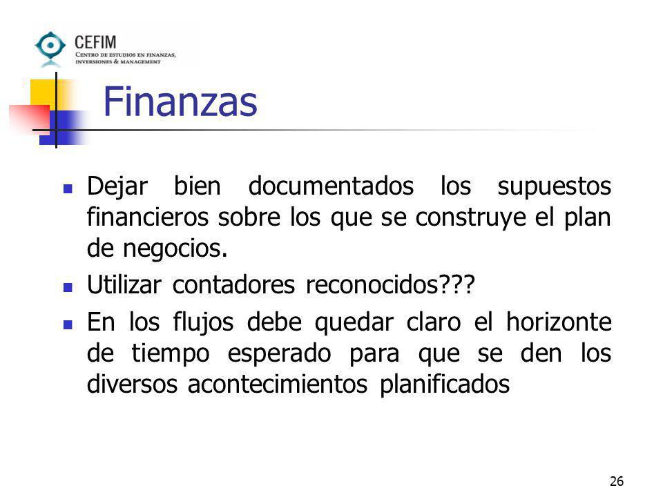 26 Finanzas Dejar bien documentados los supuestos financieros sobre los que se construye el plan de negocios. Utilizar contadores reconocidos??? En lo