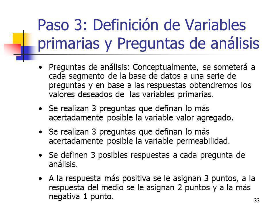 33 Paso 3: Definición de Variables primarias y Preguntas de análisis Preguntas de análisis: Conceptualmente, se someterá a cada segmento de la base de