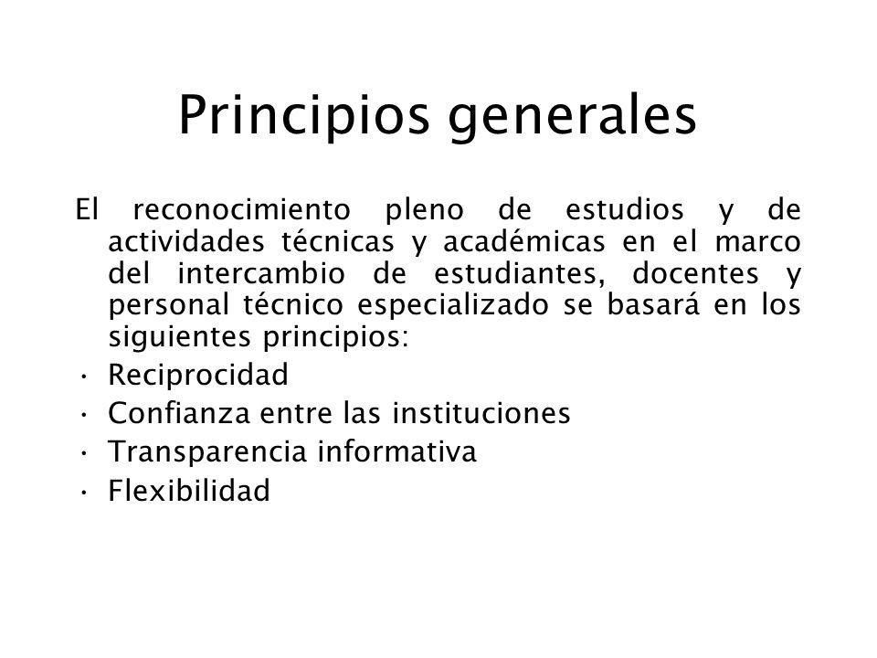 Principios generales El reconocimiento pleno de estudios y de actividades técnicas y académicas en el marco del intercambio de estudiantes, docentes y