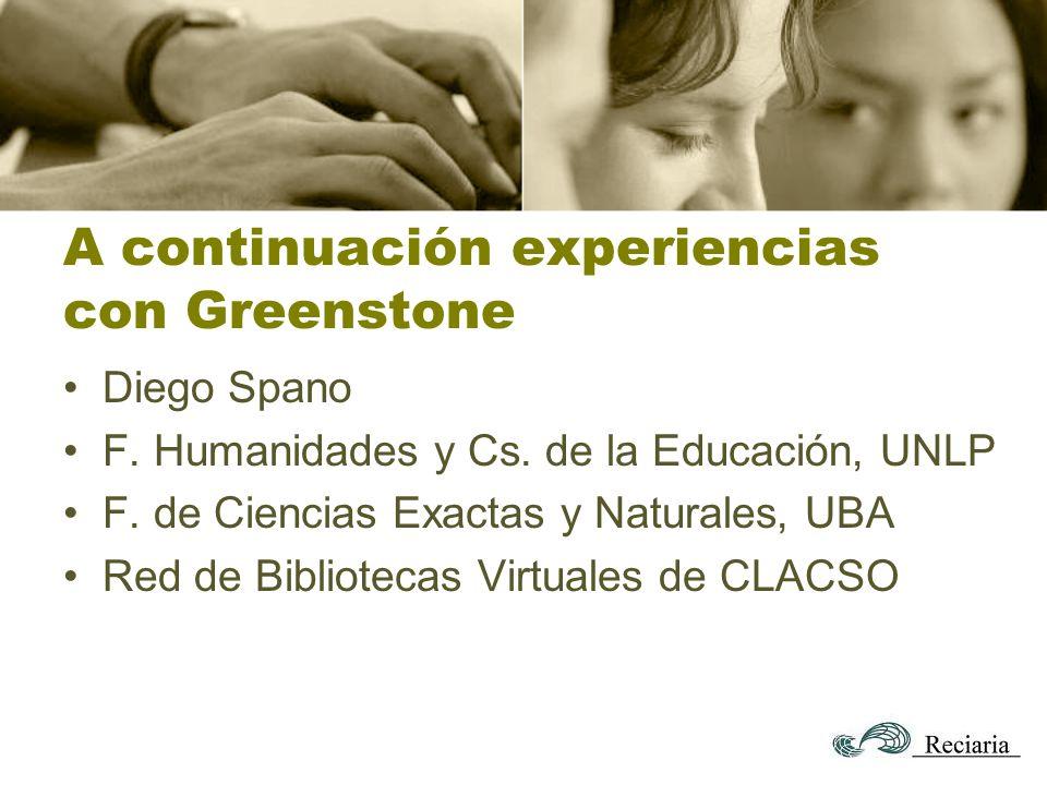 A continuación experiencias con Greenstone Diego Spano F.