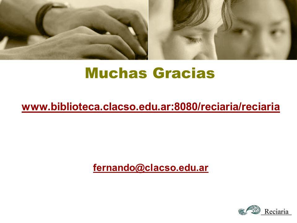 Muchas Gracias www.biblioteca.clacso.edu.ar:8080/reciaria/reciaria fernando@clacso.edu.ar