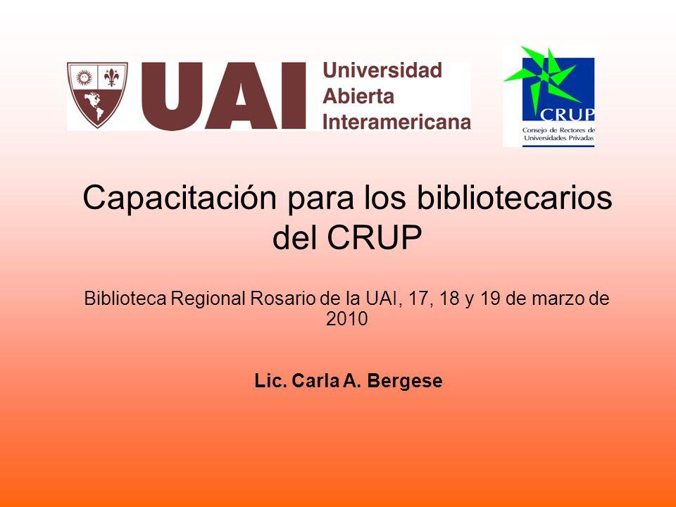 Capacitación para los bibliotecarios del CRUP Biblioteca Regional Rosario de la UAI, 17, 18 y 19 de marzo de 2010 Lic.