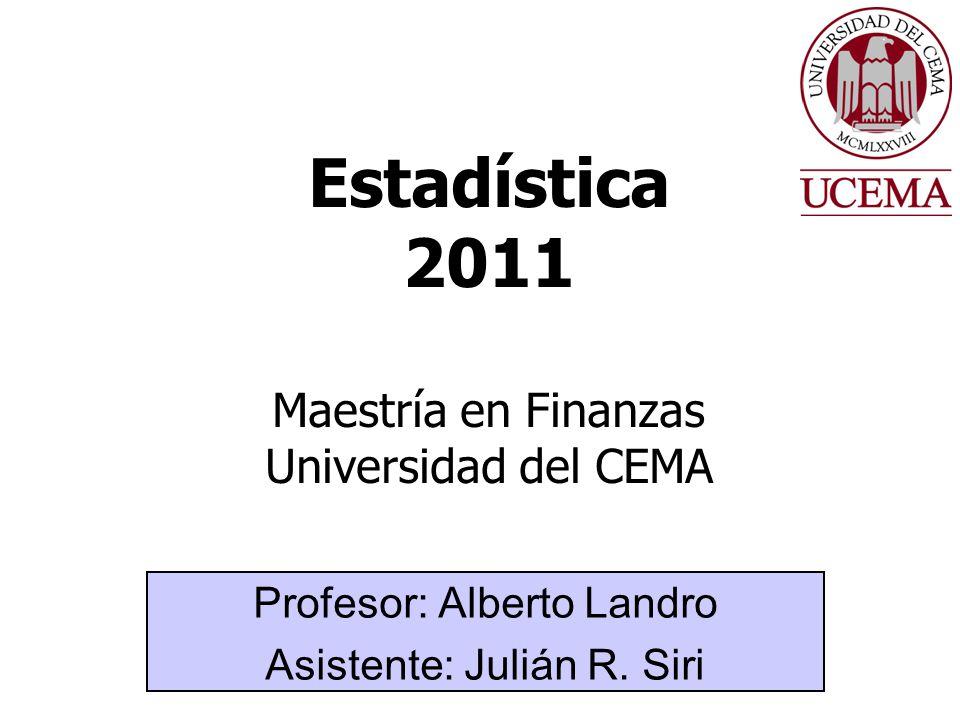 Estadística 2011 Maestría en Finanzas Universidad del CEMA Profesor: Alberto Landro Asistente: Julián R. Siri