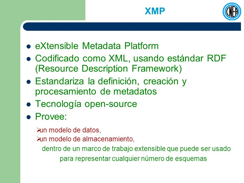 XMP eXtensible Metadata Platform Codificado como XML, usando estándar RDF (Resource Description Framework) Estandariza la definición, creación y proce