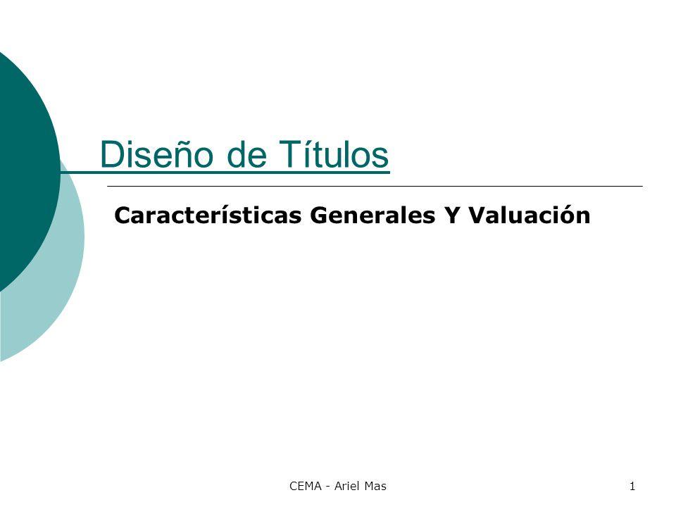 CEMA - Ariel Mas12 Definiciones Valor residual: es la porción del titulo que aun no se amortizo ( 0<= VR <= 100).
