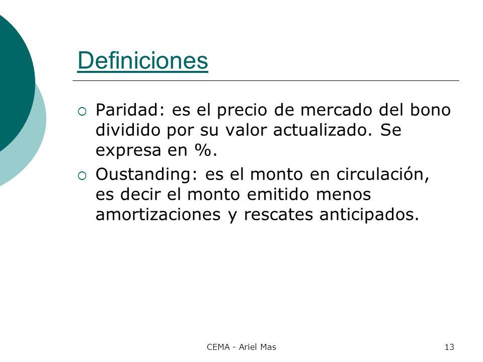CEMA - Ariel Mas13 Definiciones Paridad: es el precio de mercado del bono dividido por su valor actualizado. Se expresa en %. Oustanding: es el monto