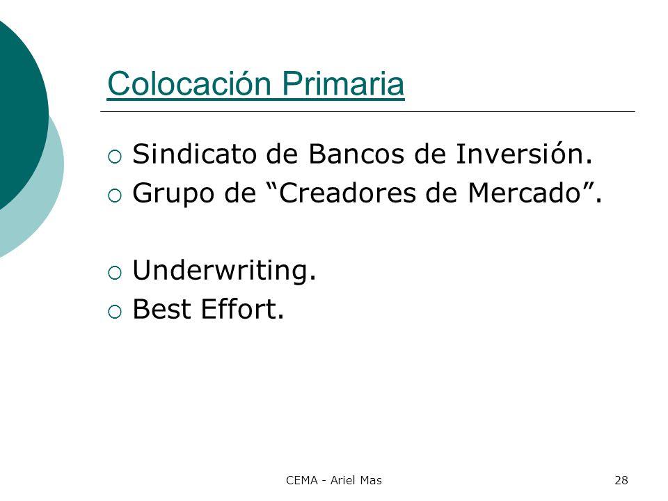 CEMA - Ariel Mas28 Colocación Primaria Sindicato de Bancos de Inversión. Grupo de Creadores de Mercado. Underwriting. Best Effort.