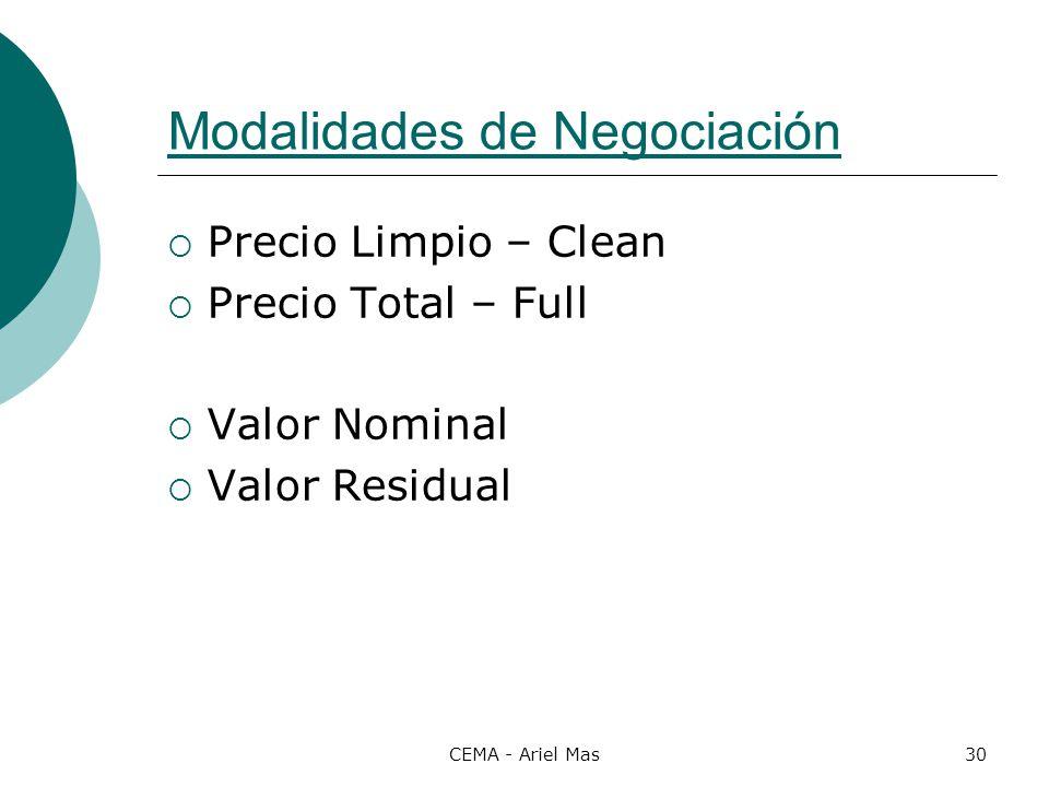 CEMA - Ariel Mas30 Modalidades de Negociación Precio Limpio – Clean Precio Total – Full Valor Nominal Valor Residual