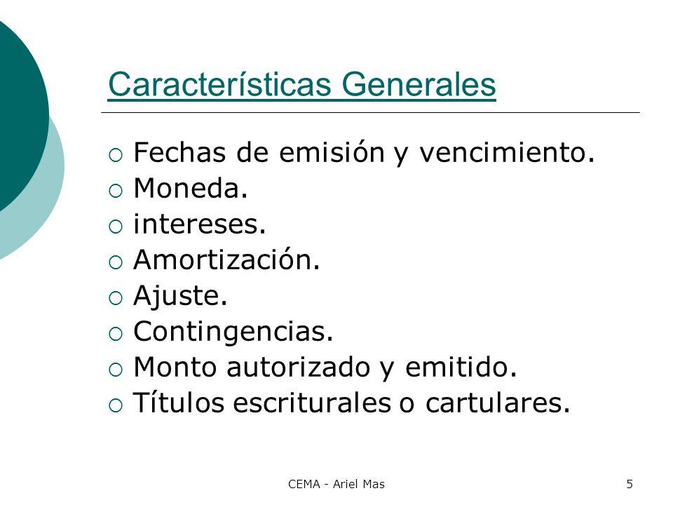 CEMA - Ariel Mas5 Características Generales Fechas de emisión y vencimiento. Moneda. intereses. Amortización. Ajuste. Contingencias. Monto autorizado