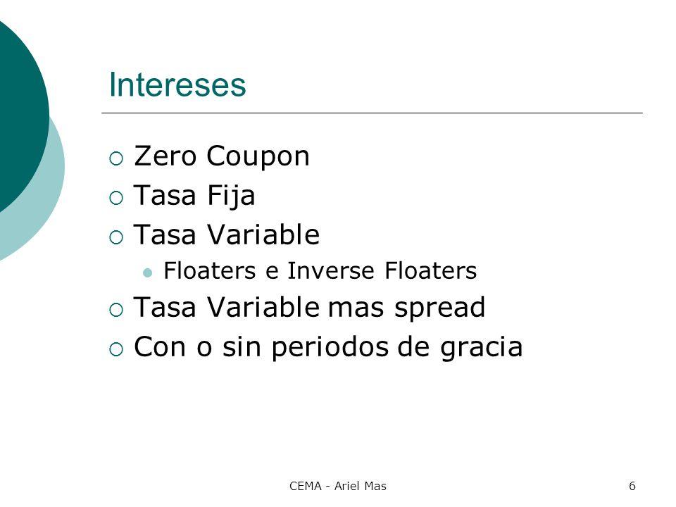 CEMA - Ariel Mas6 Intereses Zero Coupon Tasa Fija Tasa Variable Floaters e Inverse Floaters Tasa Variable mas spread Con o sin periodos de gracia