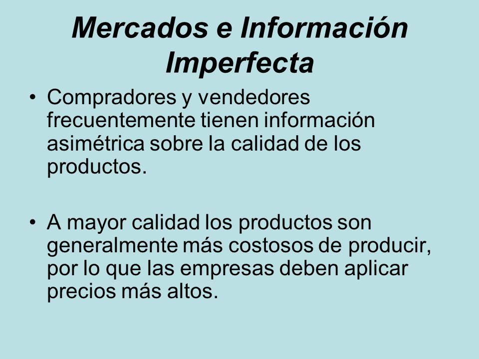 Mercados e Información Imperfecta Compradores y vendedores frecuentemente tienen información asimétrica sobre la calidad de los productos. A mayor cal