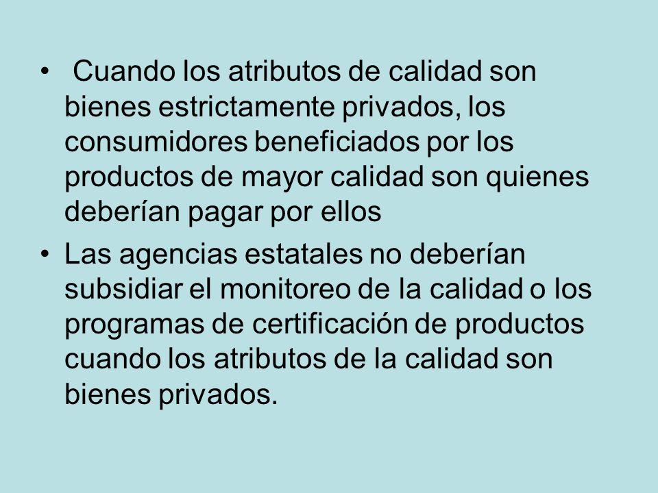 Cuando los atributos de calidad son bienes estrictamente privados, los consumidores beneficiados por los productos de mayor calidad son quienes deberí