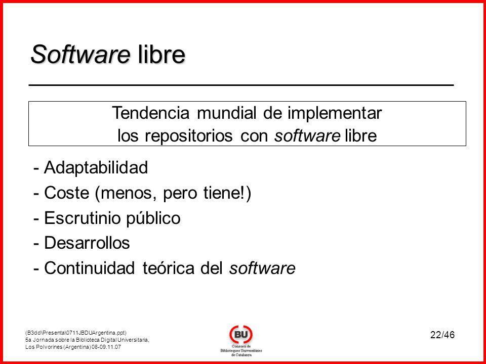 (B3dd\Presenta\0711JBDUArgentina.ppt) 5a Jornada sobre la Biblioteca Digital Universitaria, Los Polvorines (Argentina) 08-09.11.07 22/46 - Adaptabilidad - Coste (menos, pero tiene!) - Escrutinio público - Desarrollos - Continuidad teórica del software Software libre Tendencia mundial de implementar los repositorios con software libre