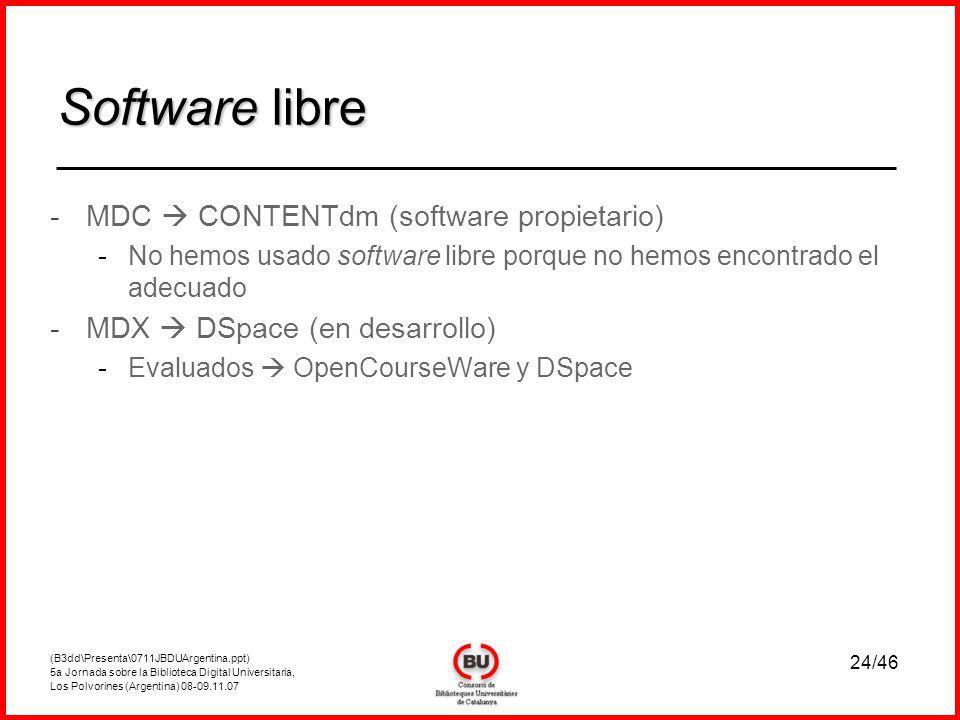 (B3dd\Presenta\0711JBDUArgentina.ppt) 5a Jornada sobre la Biblioteca Digital Universitaria, Los Polvorines (Argentina) 08-09.11.07 24/46 -MDC CONTENTdm (software propietario) -No hemos usado software libre porque no hemos encontrado el adecuado -MDX DSpace (en desarrollo) -Evaluados OpenCourseWare y DSpace Software libre