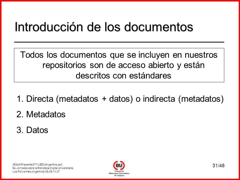 (B3dd\Presenta\0711JBDUArgentina.ppt) 5a Jornada sobre la Biblioteca Digital Universitaria, Los Polvorines (Argentina) 08-09.11.07 31/46 Todos los documentos que se incluyen en nuestros repositorios son de acceso abierto y están descritos con estándares Introducción de los documentos 1.