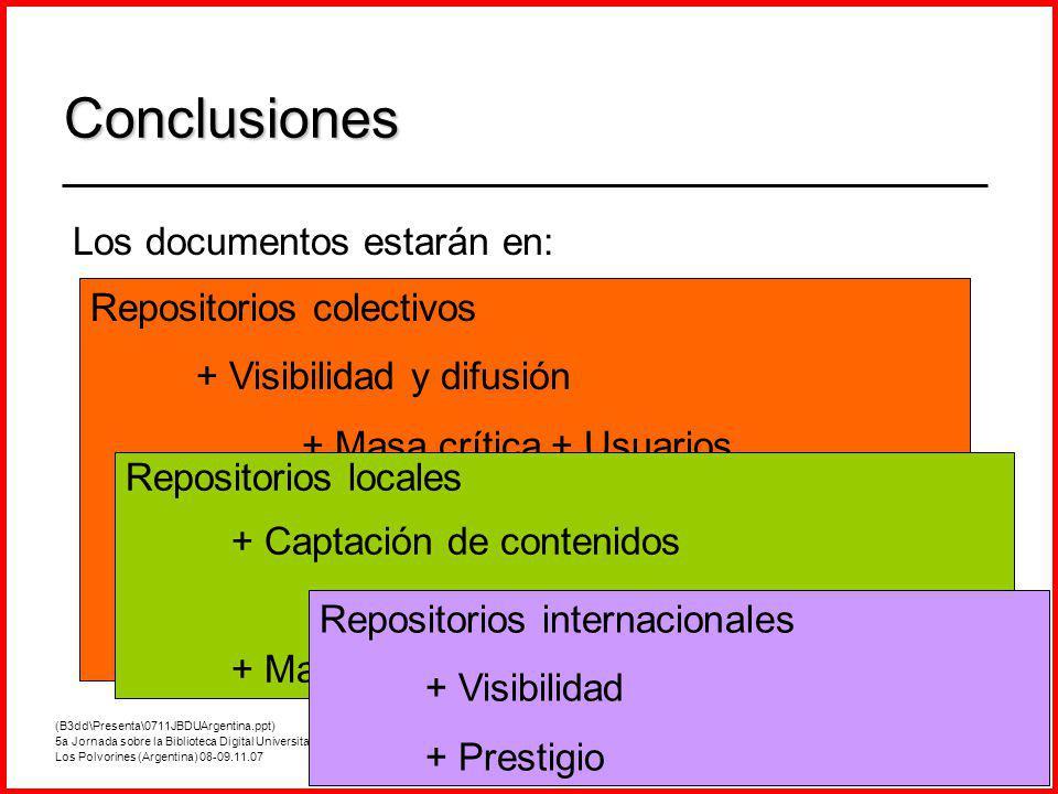 (B3dd\Presenta\0711JBDUArgentina.ppt) 5a Jornada sobre la Biblioteca Digital Universitaria, Los Polvorines (Argentina) 08-09.11.07 43/46 Los documentos estarán en: - Repositorios locales - Repositorios colectivos - Repositorios internacionales Conclusiones Repositorios colectivos + Visibilidad y difusión + Masa crítica + Usuarios + Agrupación de colecciones + Fácil, rápido, seguro y económico + Procesos establecidos Repositorios locales + Captación de contenidos + Relación con los autores + Marca de institución Repositorios internacionales + Visibilidad + Prestigio