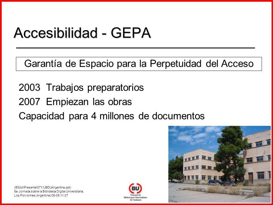 (B3dd\Presenta\0711JBDUArgentina.ppt) 5a Jornada sobre la Biblioteca Digital Universitaria, Los Polvorines (Argentina) 08-09.11.07 8/46 2003Trabajos preparatorios 2007Empiezan las obras Capacidad para 4 millones de documentos Accesibilidad - GEPA Accesibilidad - GEPA Garantía de Espacio para la Perpetuidad del Acceso