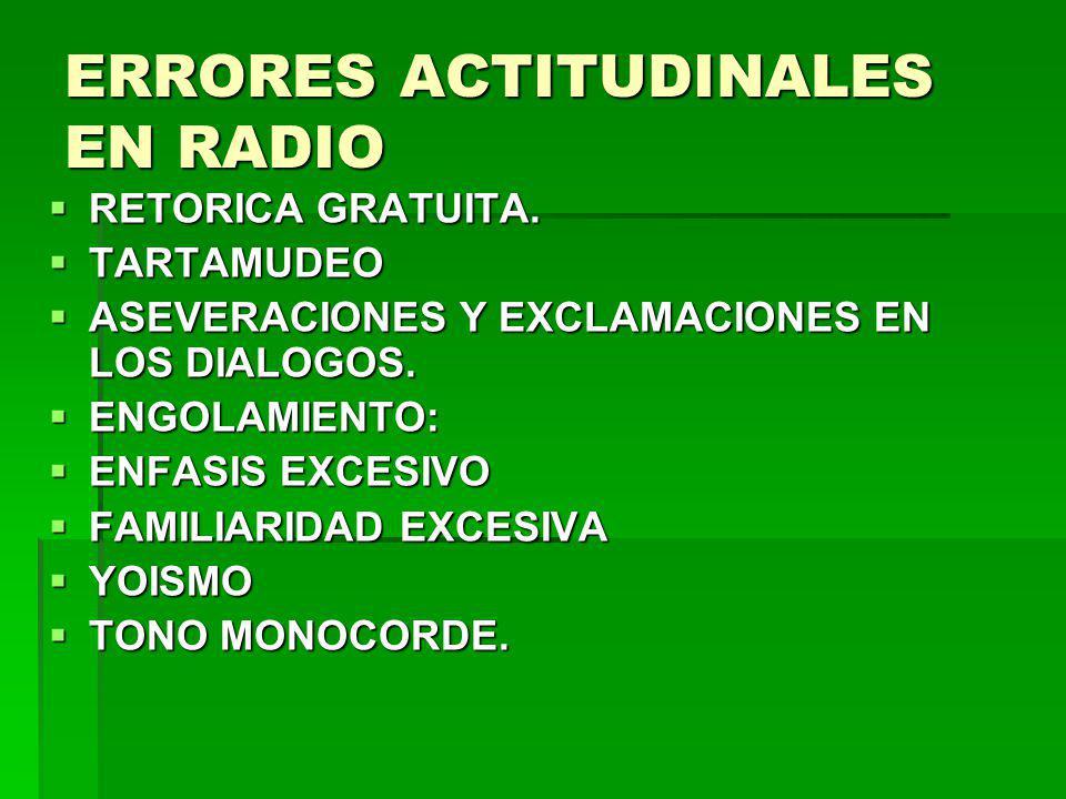 ERRORES ACTITUDINALES EN RADIO RETORICA GRATUITA. RETORICA GRATUITA. TARTAMUDEO TARTAMUDEO ASEVERACIONES Y EXCLAMACIONES EN LOS DIALOGOS. ASEVERACIONE