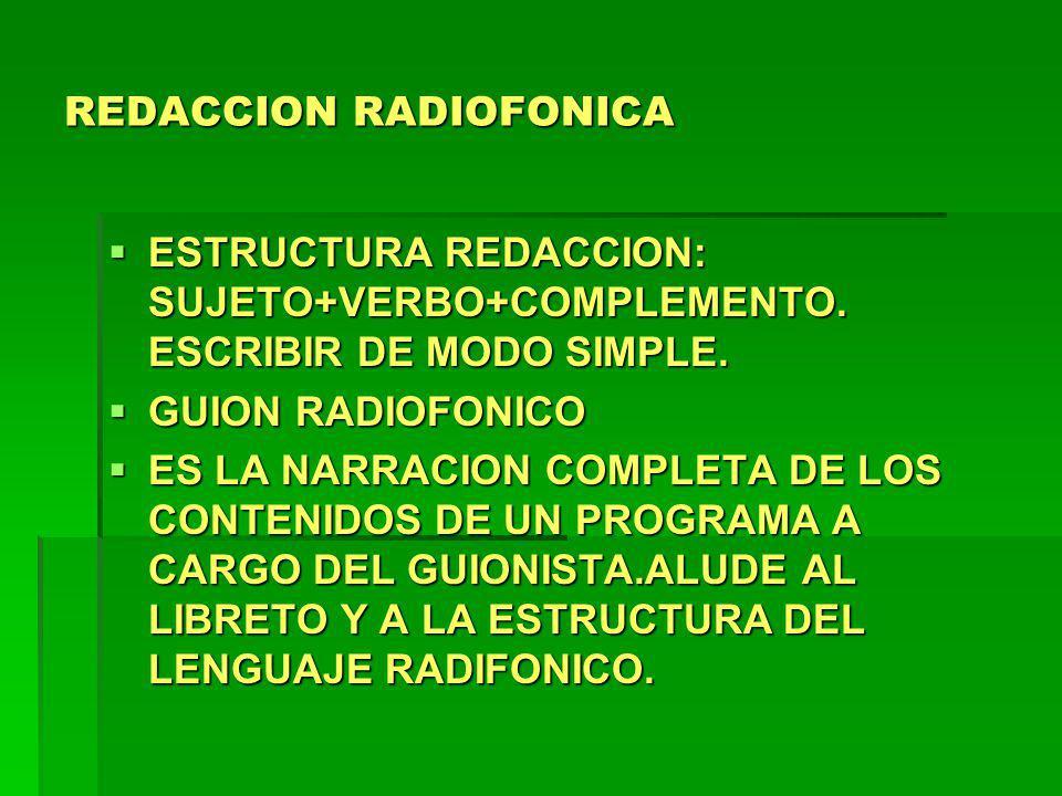 REDACCION RADIOFONICA ESTRUCTURA REDACCION: SUJETO+VERBO+COMPLEMENTO. ESCRIBIR DE MODO SIMPLE. ESTRUCTURA REDACCION: SUJETO+VERBO+COMPLEMENTO. ESCRIBI